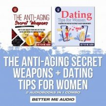 The Anti-Aging Secret Weapons + Dating Tips for Women: 2 Audiobooks in 1 Combo