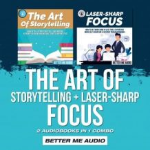 The Art of Storytelling + Laser-Sharp Focus: 2 Audiobooks in 1 Combo