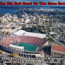 The Big Red Road To The Rose Bowl: The 1993-94 University of Wisconsin Rose Bowl Winning Football Season