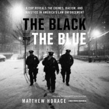 The Black and the Blue: A Cop Reveals the Crimes, Racism, and Injustice in Americas Law Enforcement