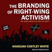 The Branding of Right-Wing Activism: The News Media and the Tea Party
