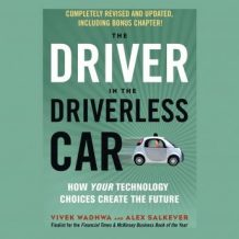 The Driver in the Driverless Car: How Your Technology Choices Create the Future