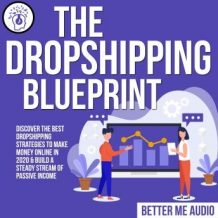 The Dropshipping Blueprint: Discover the Best Dropshipping Strategies to Make Money Online in 2020 & Build A Steady Stream of Passive Income