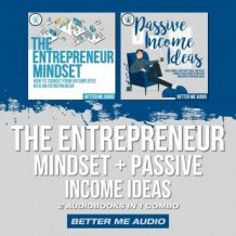 The Entrepreneur Mindset + Passive Income Ideas: 2 Audiobooks in 1 Combo