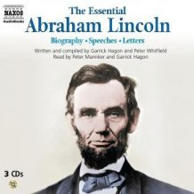 The Essential Abraham Lincoln - Biography / Speeches / Letters