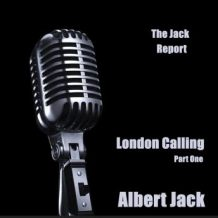 The Jack Report: London Calling - Part One