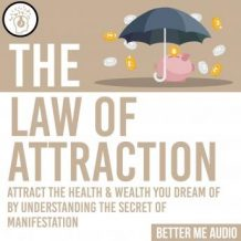 The Law of Attraction: Attract the Health & Wealth You Dream Of By Understanding the Secret of Manifestation