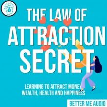 The Law of Attraction Secret: Learning to Attract Money, Wealth, Health and Happiness