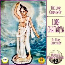 The Lost Gospels Of Lord Chaitanya - The heart Of Devotion