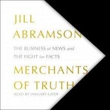 The Merchants of Truth: The Business of News and the Fight for Facts