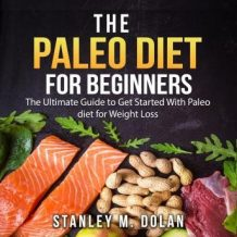 The Paleo Diet for Beginners: The Ultimate Guide to Get Started With Paleo diet for Weight Loss
