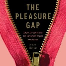The Pleasure Gap: American Women and the Unfinished Sexual Revolution