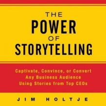 The Power Storytelling: Captivate, Convince, or Convert Any Business Audience Using Stories from Top CEOs