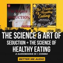 The Science & Art of Seduction + The Science of Healthy Eating: 2 Audiobooks in 1 Combo