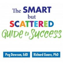 The Smart but Scattered Guide to Success: How to Use Your Brain's Executive Skills to Keep Up, Stay Calm, and Get Organized at Work and at Home