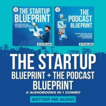 The Startup Blueprint + The Podcast Blueprint: 2 Audiobooks in 1 Combo