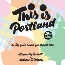 This Is Portland, 2nd Edition: The City You've Heard You Should Like