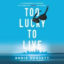 Too Lucky to Live: A Somebody's Bound to Wind Up Dead Mystery