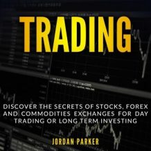 TRADING: Discover the Secrets of Stocks, Forex and Commodities Exchanges for Day Trading or Long Term Investing