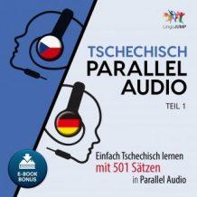 Tschechisch Parallel Audio - Einfach Tschechisch lernen mit 501 Stzen in Parallel Audio - Teil 1