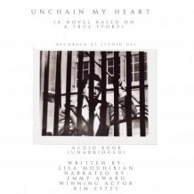 Unchain My Heart (A Novel Based on a Trues Story)