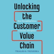 Unlocking the Customer Value Chain: How Decoupling Drives Consumer Disruption