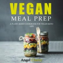 Vegan Meal Prep. A Plant-Based Cookbook for Vegan Keto Life