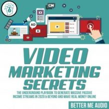 Video Marketing Secrets: The Underground Playbook to Generate Massive Passive Income Streams in 2020 & Beyond And Make Real Money Online