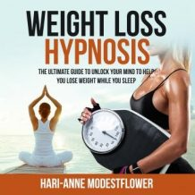 Weight Loss Hypnosis: The Ultimate Guide to Unlock Your Mind to Help You Lose Weight While You Sleep
