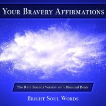 Your Bravery Affirmations: The Rain Sounds Version with Binaural Beats