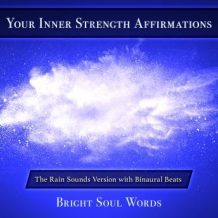 Your Inner Strength Affirmations: The Rain Sounds Version with Binaural Beats