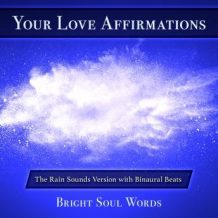 Your Love Affirmations: The Rain Sounds Version with Binaural Beats