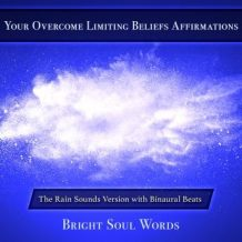 Your Overcome Limiting Beliefs Affirmations: The Rain Sounds Version with Binaural Beats