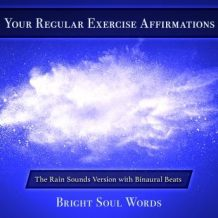 Your Regular Exercise Affirmations: The Rain Sounds Version with Binaural Beats