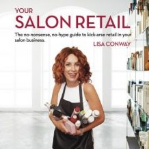 Your Salon Retail - The no-nonsense, no-hype guide to kick-arse retail in your salon business