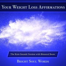 Your Weight Loss Affirmations: The Rain Sounds Version with Binaural Beats