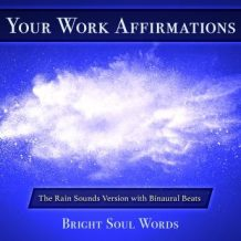 Your Work Affirmations: The Rain Sounds Version with Binaural Beats